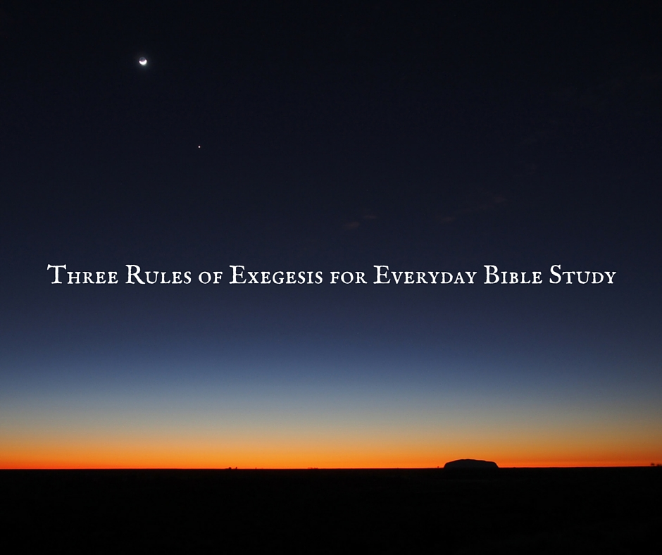 Three Rules of Exegesis for Everyday Bible Study