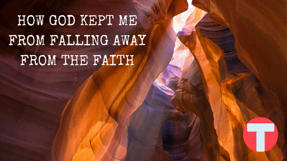 How God Kept Me from Falling Away From the Faith