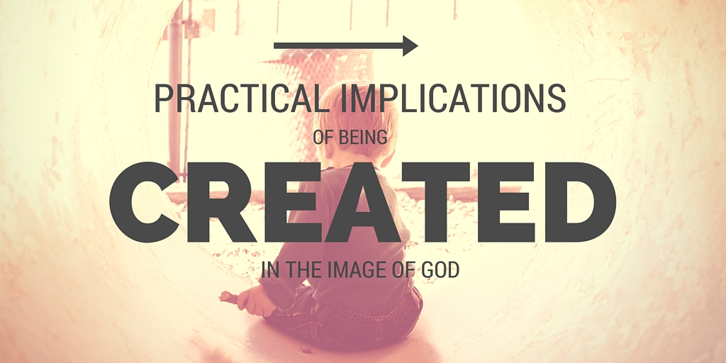 Practical Implications of Being Created in the Image of God