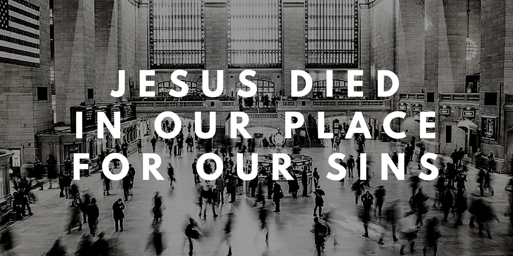 Jesus Died in Our Place for Our Sins