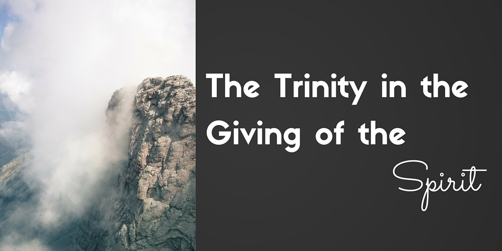 The Trinity in the Giving of the Spirit