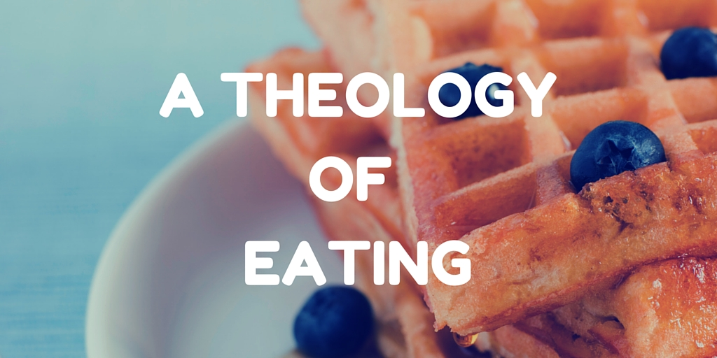 A Theology of Eating