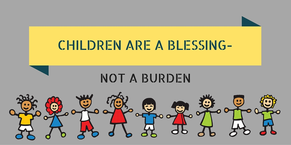 Children are a Blessing, not a Burden