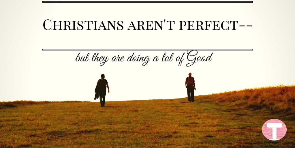 Christians aren't Perfect –But They are Doing a Lot of Good