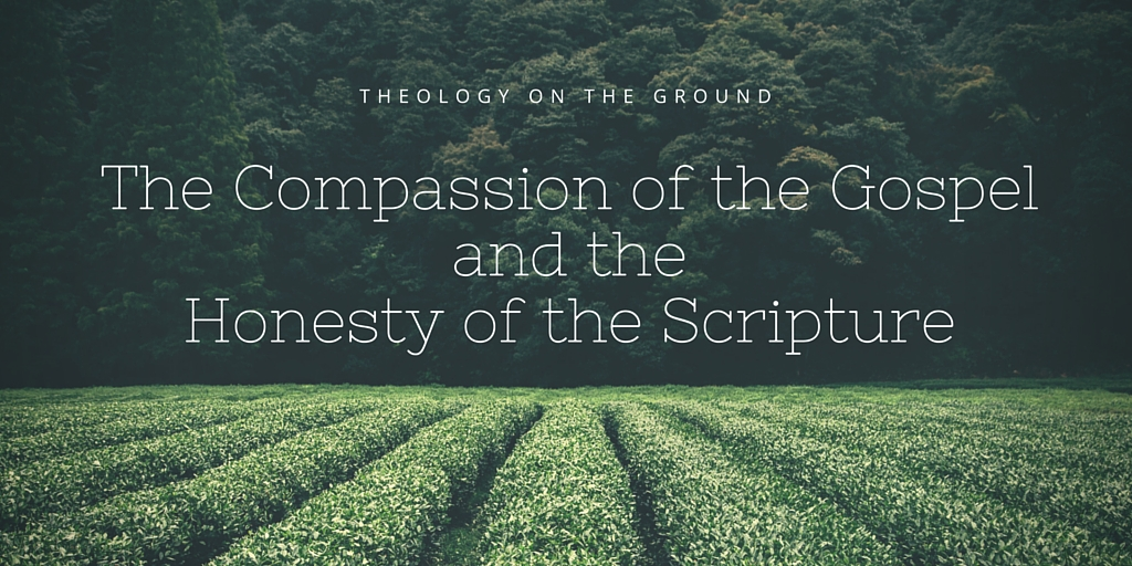 The Compassion of the Gospel and the Honesty of the Scripture