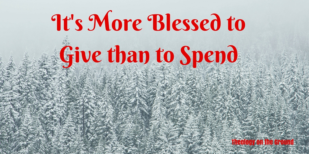 It's More Blessed to Give than to Spend