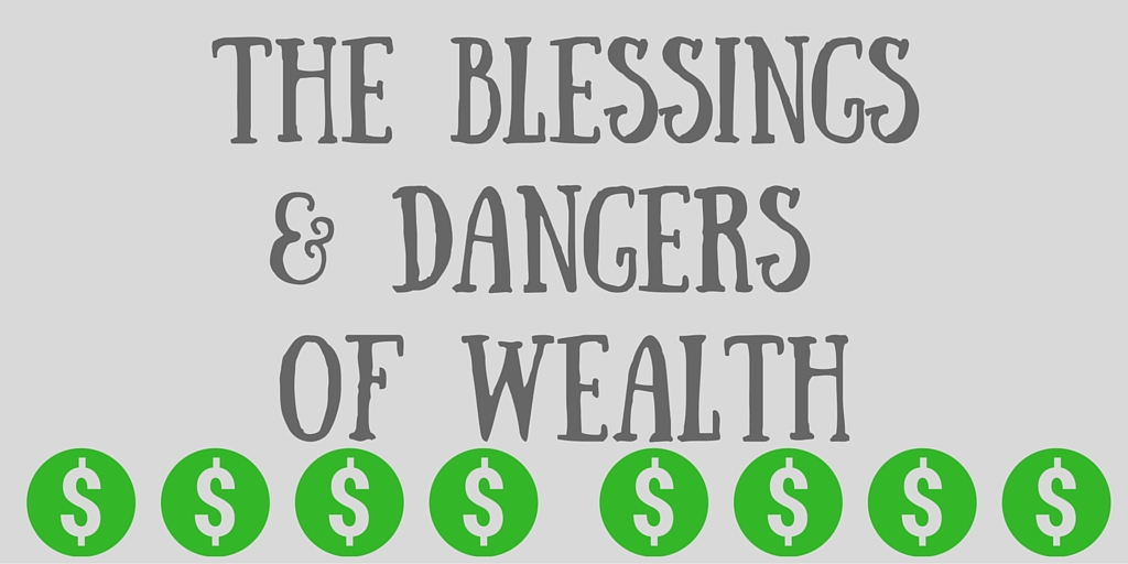 The Blessings and Dangers of Wealth