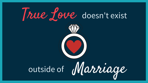 True Love Doesn't Exist Outside of Marriage